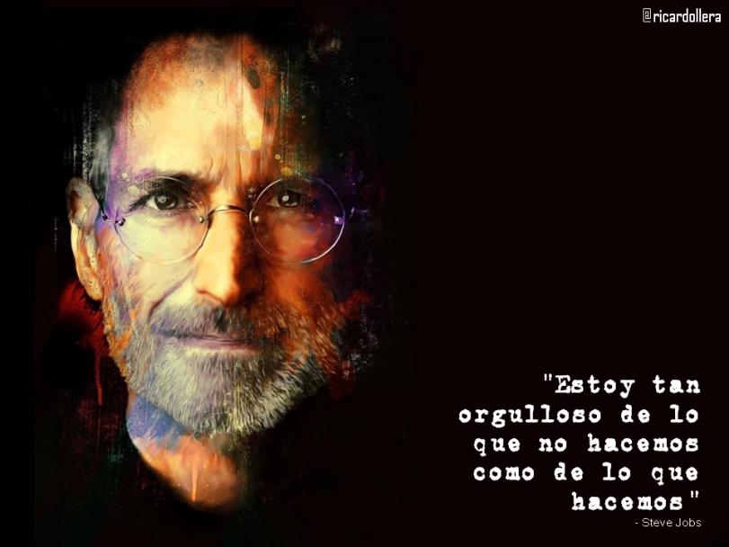 Estoy tan orgulloso de lo que no hacemos como de lo que hacemos -Steve Jobs